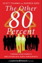 The Other 80 Percent - Turning Your Church's Spectators into Active Participants ebook by Scott Thumma, Warren Bird
