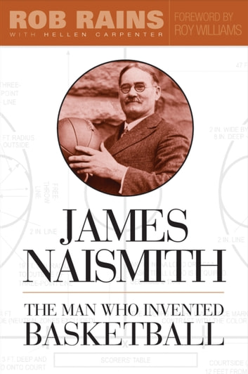 James Naismith - The Man Who Invented Basketball ebook by Rob Rains