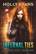 Infernal Ties - Infernal Hunt, #1 ebook by Holly Evans