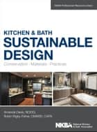 Kitchen and Bath Sustainable Design - Conservation, Materials, Practices ebook by Amanda Davis, Robin Fisher, NKBA (National Kitchen and Bath Association)