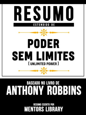 Resumo Estendido De Poder Sem Limites (Unlimited Power) - Baseado No Livro De Anthony Robbins eBook by Mentors Library