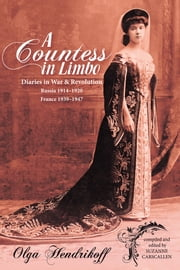 A Countess in Limbo - Diaries in War & Revolution Russia 19141920 France 19391947 ebook by Olga Hendrikoff, Suzanne Carscallen