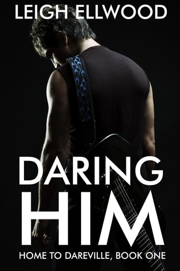 Daring Him - Home to Dareville, #1 ebook by Leigh Ellwood