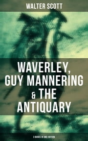 Walter Scott: Waverley, Guy Mannering & The Antiquary (3 Books in One Edition)
