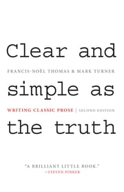 Clear and Simple as the Truth - Writing Classic Prose - Second Edition ebook by Francis-Noël Thomas, Mark Turner