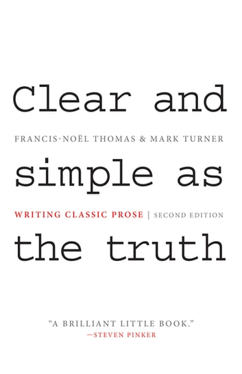 Clear and Simple as the Truth - Writing Classic Prose - Second Edition ebook by Francis-Noël Thomas,Mark Turner