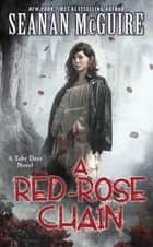 A Red-Rose Chain (Toby Daye Book 9) ebook by Seanan McGuire