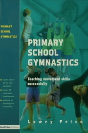 Primary School Gymnastics - Teaching Movement Action Successfully ebook by Lawry Price