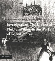 Investigations: The Expanded Field of Writing in the Works of Robert Morris ebook by Katia Schneller,Noura Wedell