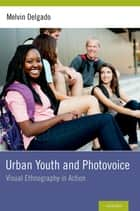 Urban Youth and Photovoice - Visual Ethnography in Action ebook by Melvin Delgado