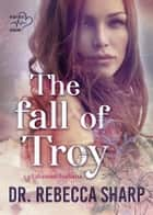 The Fall of Troy eBook by Dr. Rebecca Sharp
