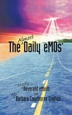 The Almost Daily eMOs - Mostly Reverent eMails ebook by Barbara Cawthorne Crafton
