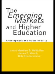 The Emerging Markets and Higher Education - Development and Sustainability ebook by Matthew S. McMullen,James E. Mauch,Bob Donnorummo