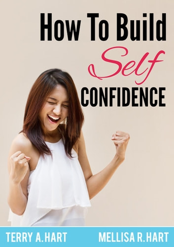 How to Build Self-Confidence ebook by Terry A. Hart,Mellisa R. Hart