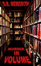 Murder In Volume ebook by D.R. Meredith