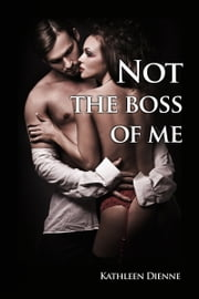 Not the Boss of Me - A Morning After Story ebook by Kathleen Dienne