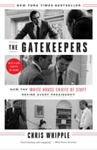 The Gatekeepers - How the White House Chiefs of Staff Define Every Presidency 電子書籍 by Chris Whipple