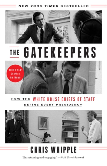 The Gatekeepers - How the White House Chiefs of Staff Define Every Presidency ebook by Chris Whipple