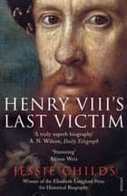 Henry VIII's Last Victim - The Life and Times of Henry Howard, Earl of Surrey ebook by