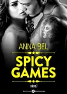 Spicy Games - 3 eBook by Anna Bel
