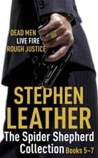 The Spider Shepherd Collection 5-7 ebook by Stephen Leather