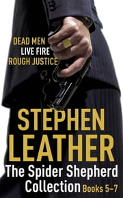 The Spider Shepherd Collection 5-7 - Dead Men, Live Fire, Rough Justice ebook by Stephen Leather