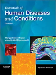 Essentials of Human Diseases and Conditions - E-Book ebook by Margaret Schell Frazier, RN, CMA,...