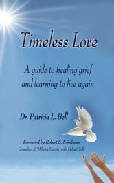 Timeless Love: A guide to healing grief and learning to live again ebook by Patricia Bell