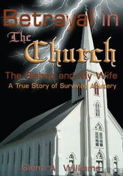 Betrayal in The Church - The Bishop and My Wife—A True Story of Surviving Adultery ebook by Glenn A. Williams