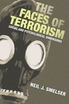 The Faces of Terrorism ebook by Neil J. Smelser