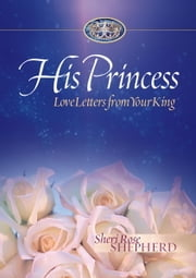 His Princess - Love Letters from Your King ebook by Sheri Rose Shepherd