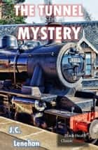 The Tunnel Mystery ebook by J.C. Lenehan