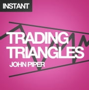 Trading Triangles: How to trade and profit from triangle patterns right now! ebook by John Piper