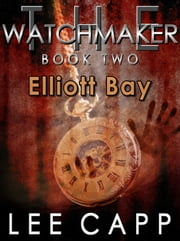 Elliott Bay: The Watchmaker - Book Two ebook by Lee Capp