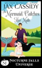The Mermaid Catches Her Mate - A Nocturne Falls Universe Story ebook by Jax Cassidy