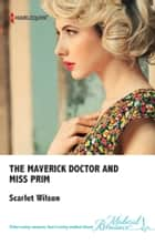 The Maverick Doctor and Miss Prim ebook by Scarlet Wilson
