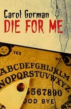 Die for Me ebook by Carol Gorman