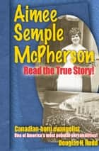 Aimee Semple McPherson - Read the True Story! ebook by Douglas Haig Rudd