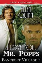 I Love You, Mr. Popps ebook by Ellen Quinn