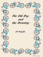 The Old Dog and the Doorstep ebook by JP Wright