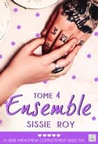 Ensemble - Tome 4 ebook by Sissie Roy