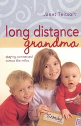Long Distance Grandma - Staying Connected Across the Miles ebook by Janet Teitsort