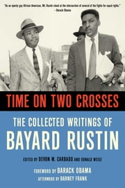 Time on Two Crosses - The Collected Writings of Bayard Rustin ebook by Devon Carbado