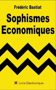 Sophismes économiques ebook by Kobo.Web.Store.Products.Fields.ContributorFieldViewModel
