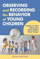Observing and Recording the Behavior of Young Children, Sixth Edition ebook by Dorothy H. Cohen,Virginia Stern,Nancy Balaban,Nancy Gropper