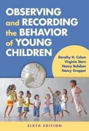 Observing and Recording the Behavior of Young Children, Sixth Edition ebook by Dorothy H. Cohen, Virginia Stern, Nancy Balaban,...