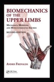 Biomechanics of the Upper Limbs: Mechanics, Modeling and Musculoskeletal Injuries, Second Edition ebook by Freivalds, Andris
