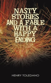 Nasty Stories and A Fable with a Happy Ending ebook by Henry Toledano