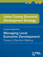 Union County Economic Development Strategy: Cases in Decision Making ebook by Martha   Armstrong,James  M.  Banovetz