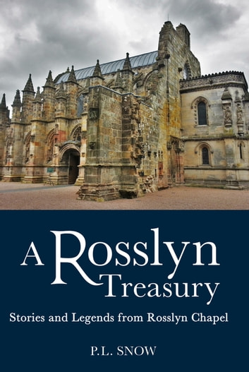 Rosslyn Treasury - Stories and Legends from Rosslyn Chapel ebook by P.L. Snow